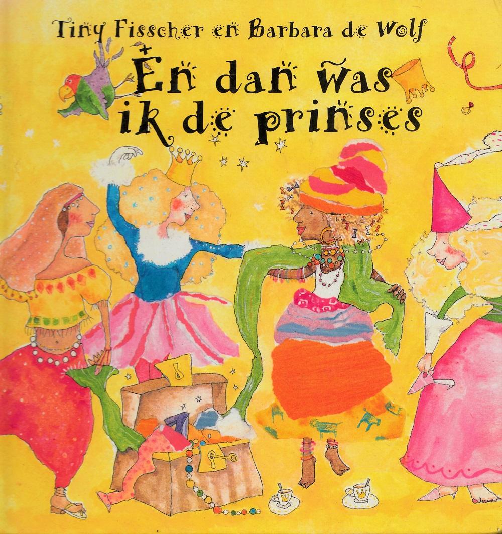 En dan was ik de prinses Tiny Fisscher Barbara de Wolf