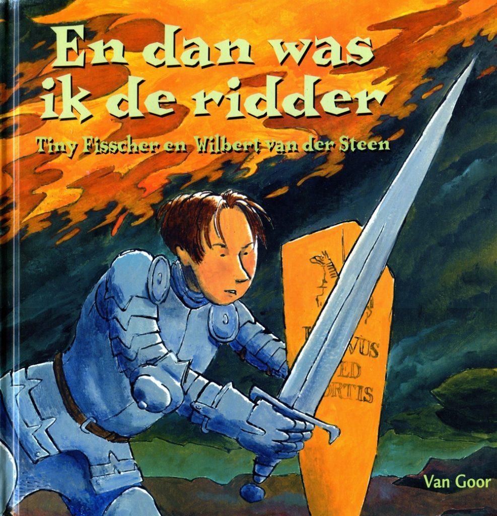 En dan was ik de ridder Tiny Fisscher Wilbert van der Steen